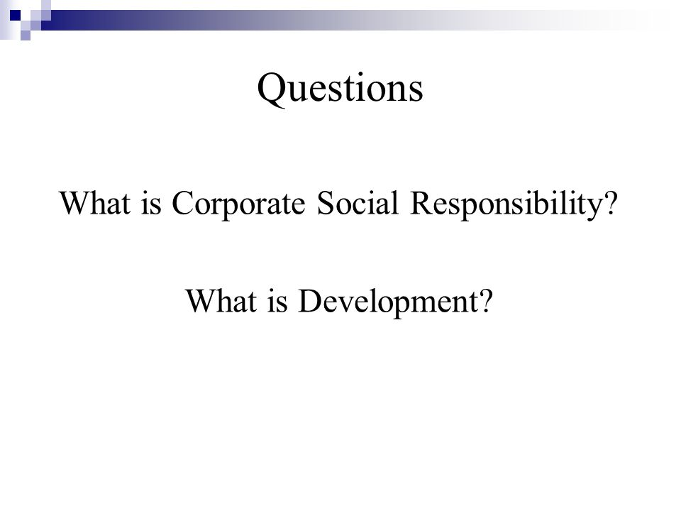 Questions What is Corporate Social Responsibility What is Development