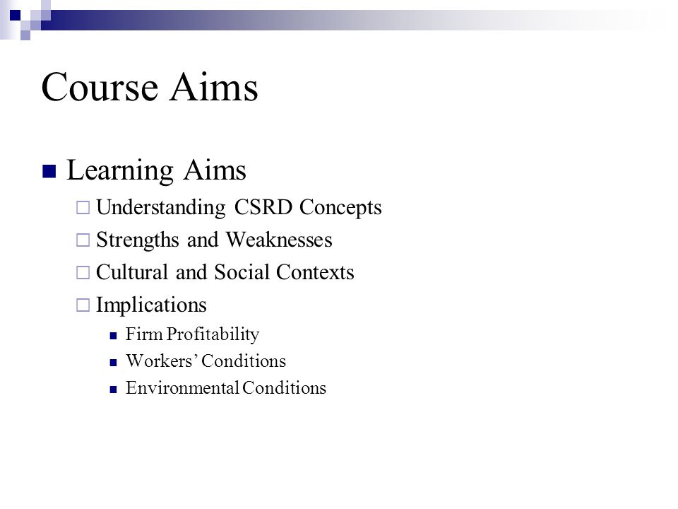 Course Aims Learning Aims Understanding CSRD Concepts Strengths and Weaknesses Cultural and Social Contexts Implications Firm Profitability Workers Conditions Environmental Conditions