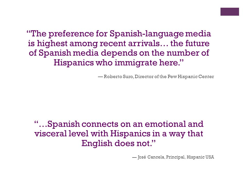 The preference for Spanish-language media is highest among recent arrivals… the future of Spanish media depends on the number of Hispanics who immigrate here.