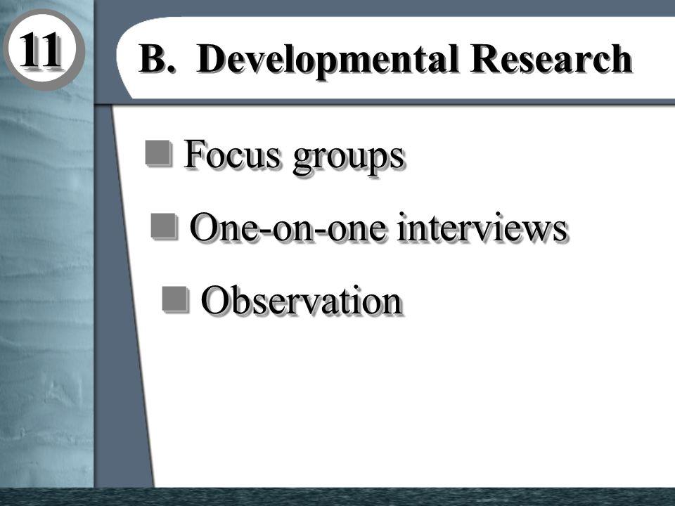 1111 B. Developmental Research n Focus groups l Used in wide range of ad development tasks.