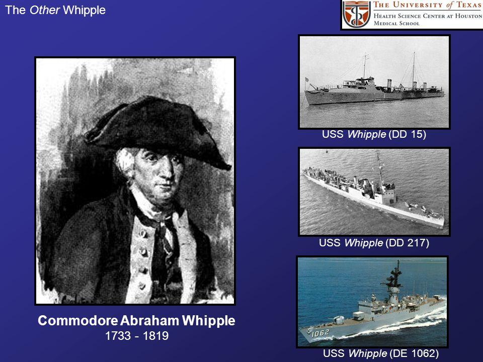 The Other Whipple USS Whipple (DD 15) USS Whipple (DD 217) USS Whipple (DE 1062) Commodore Abraham Whipple 1733 - 1819