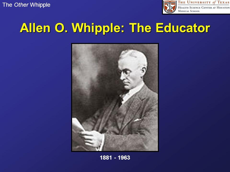 The Other Whipple Allen O. Whipple: The Educator 1881 - 1963