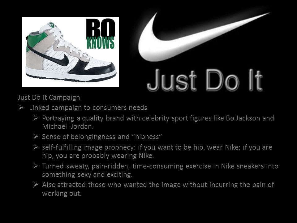 Just Do It Campaign Linked campaign to consumers needs Portraying a quality brand with celebrity sport figures like Bo Jackson and Michael Jordan. Sen