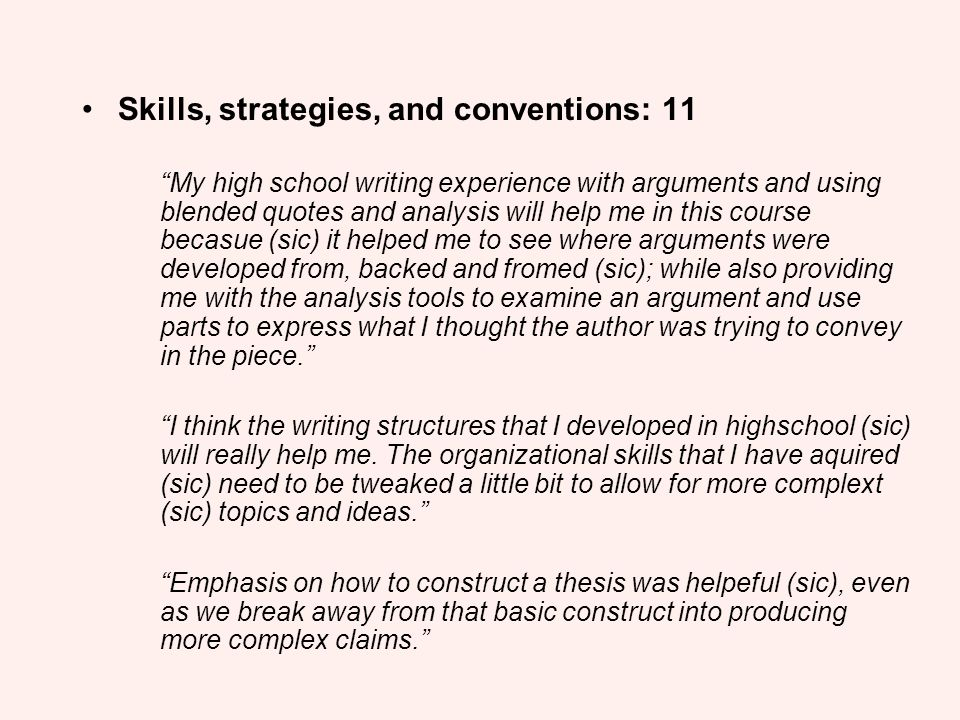 Skills, strategies, and conventions: 11 My high school writing experience with arguments and using blended quotes and analysis will help me in this co