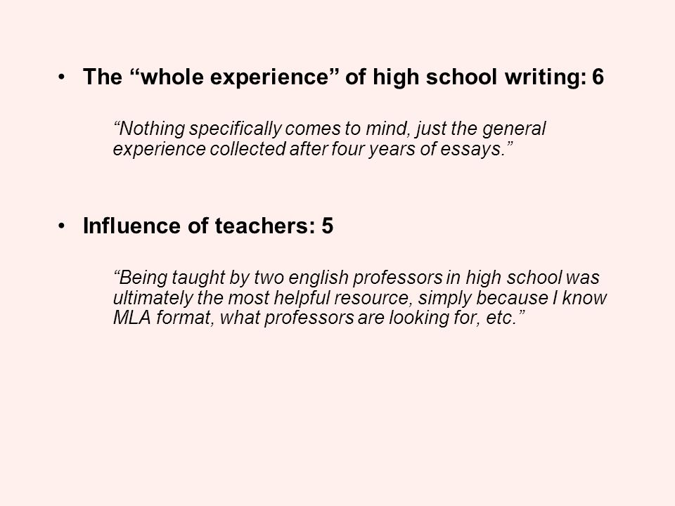 The whole experience of high school writing: 6 Nothing specifically comes to mind, just the general experience collected after four years of essays. I