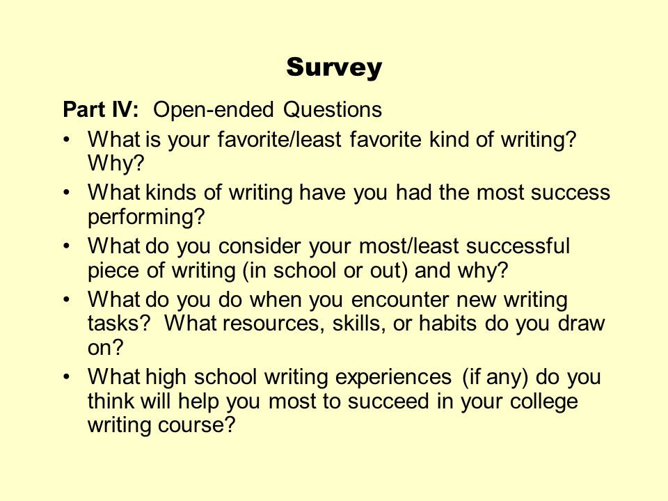 Survey Part IV: Open-ended Questions What is your favorite/least favorite kind of writing? Why? What kinds of writing have you had the most success pe