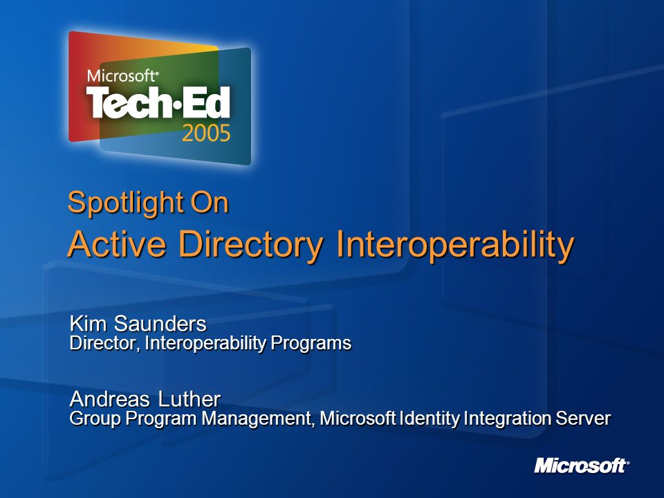Spotlight On Active Directory Interoperability Kim Saunders Director, Interoperability Programs Andreas Luther Group Program Management, Microsoft Ide