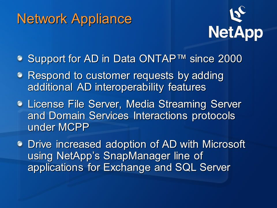 Network Appliance Support for AD in Data ONTAP since 2000 Respond to customer requests by adding additional AD interoperability features License File