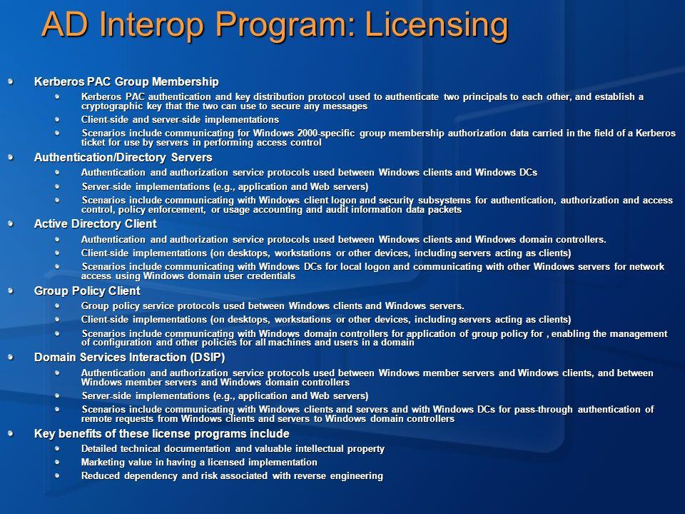 AD Interop Program: Licensing Kerberos PAC Group Membership Kerberos PAC authentication and key distribution protocol used to authenticate two princip