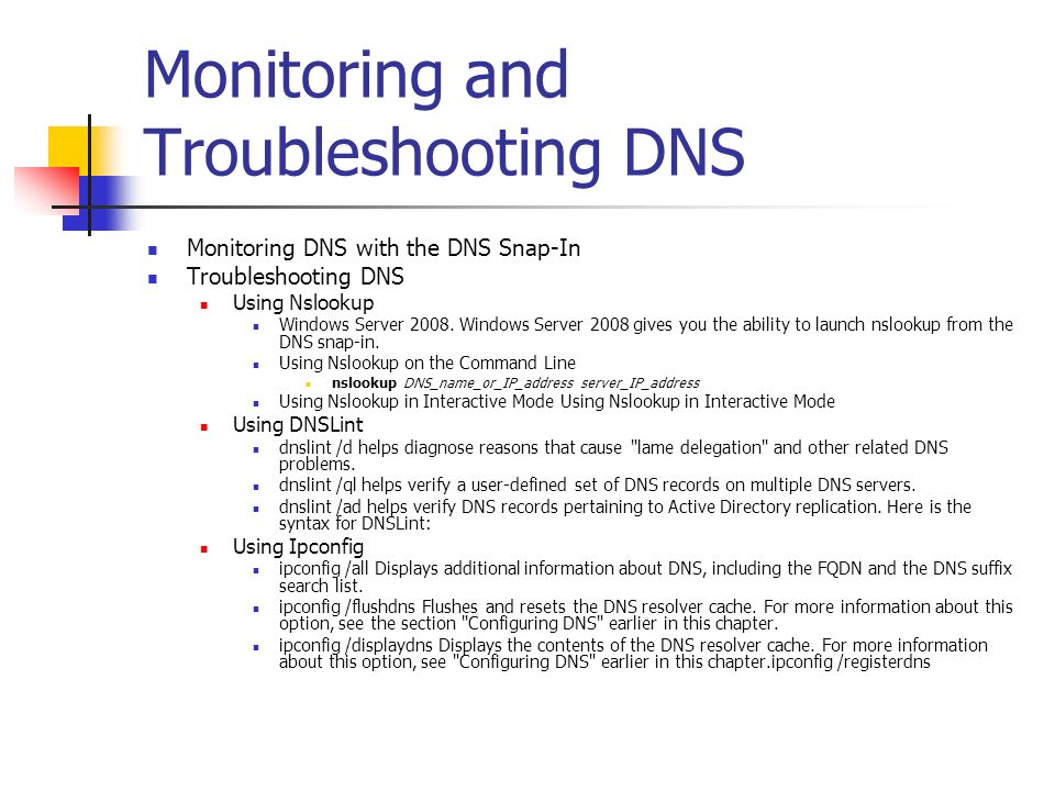 Monitoring and Troubleshooting DNS Monitoring DNS with the DNS Snap-In Troubleshooting DNS Using Nslookup Windows Server 2008. Windows Server 2008 giv