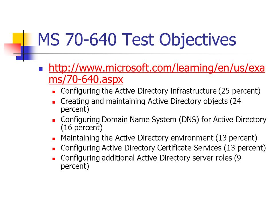 MS 70-640 Test Objectives http://www.microsoft.com/learning/en/us/exa ms/70-640.aspx http://www.microsoft.com/learning/en/us/exa ms/70-640.aspx Config
