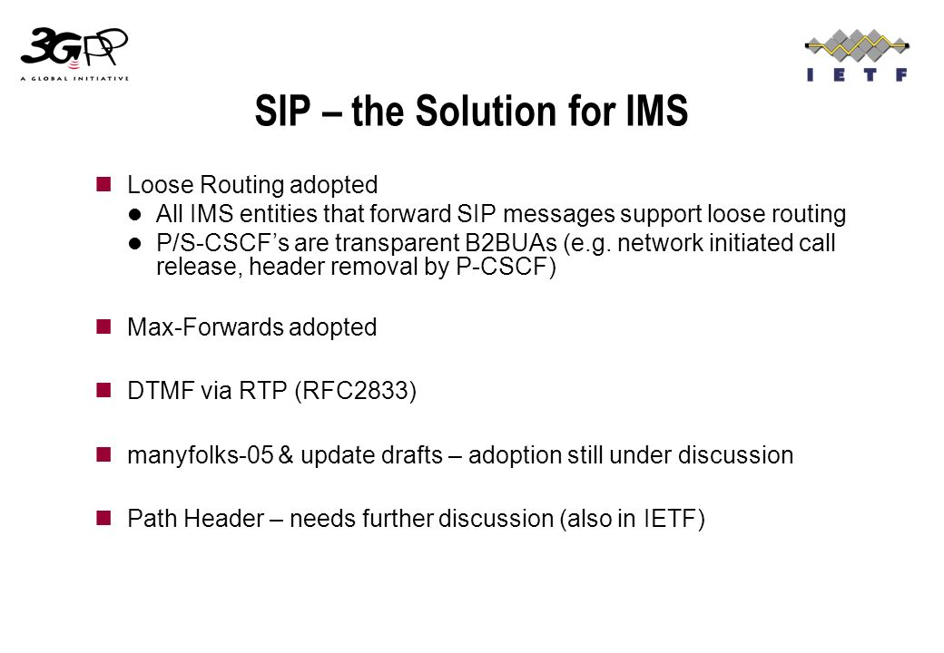 SIP – the Solution for IMS Loose Routing adopted All IMS entities that forward SIP messages support loose routing P/S-CSCFs are transparent B2BUAs (e.g.