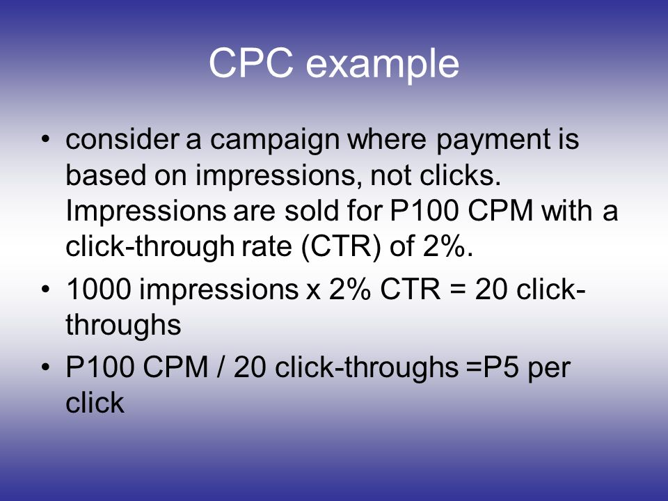 CPC example consider a campaign where payment is based on impressions, not clicks.