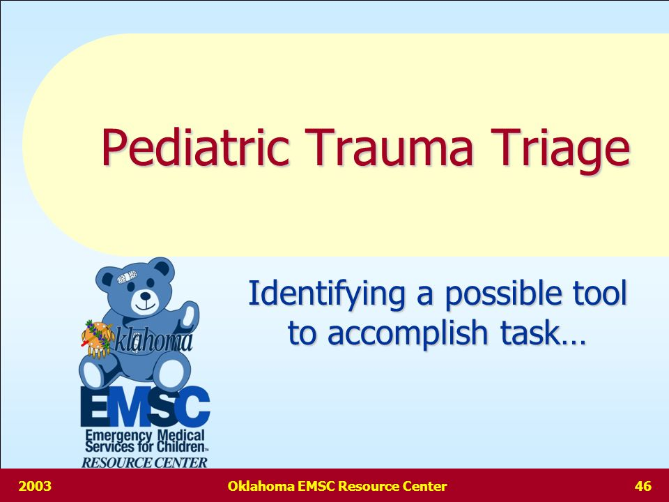 2003Oklahoma EMSC Resource Center45 Trauma Management Kids are large headed and may have cervical spine injury without evidence Kids are large headed and may have cervical spine injury without evidence Ideal immobilization is a hard collar, spine board with pads & head-straps.