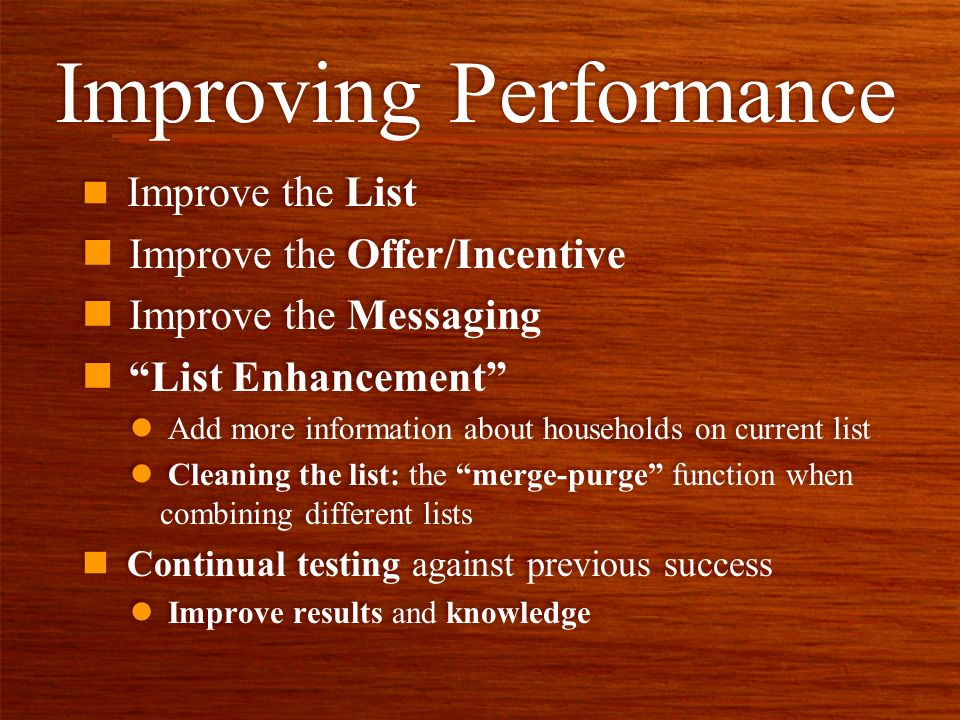 Improving Performance n Improve the List n Improve the Offer/Incentive n Improve the Messaging n List Enhancement l Add more information about househo