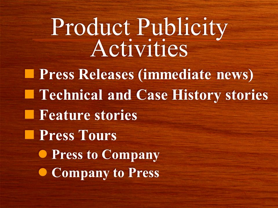 Product Publicity Activities n Press Releases (immediate news) n Technical and Case History stories n Feature stories n Press Tours l Press to Company