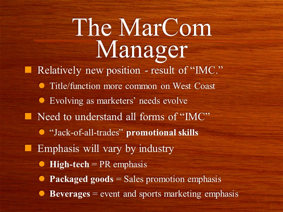 The MarCom Manager n Relatively new position - result of IMC.