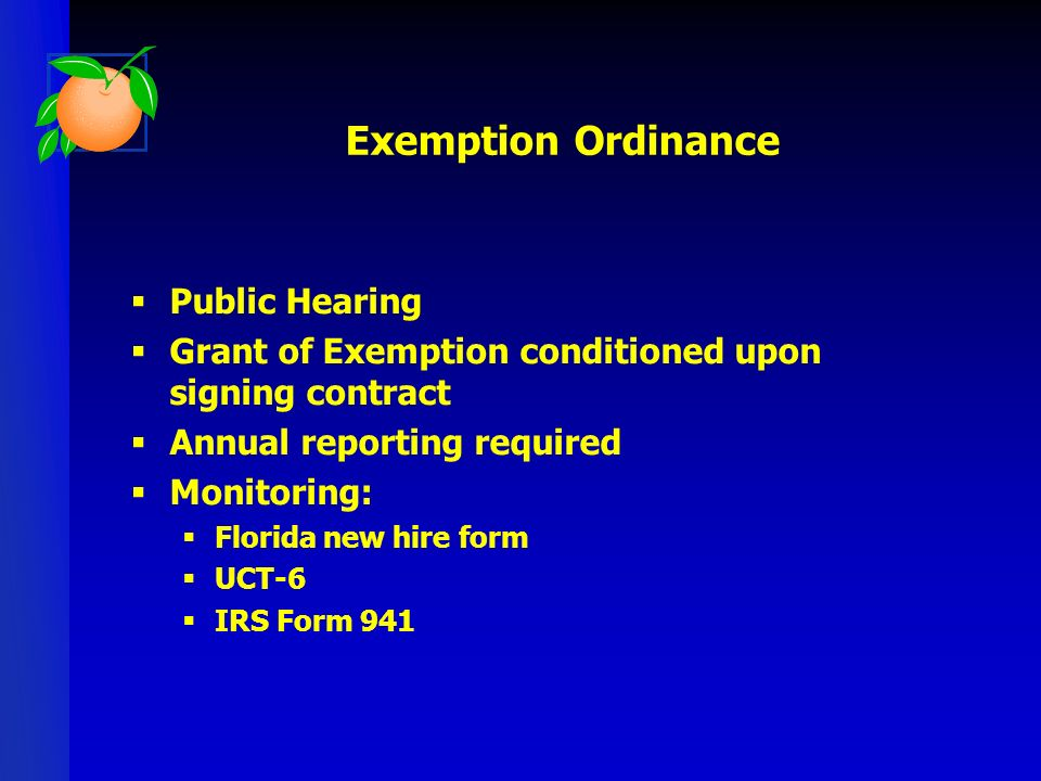 Exemption Ordinance Public Hearing Grant of Exemption conditioned upon signing contract Annual reporting required Monitoring: Florida new hire form UCT-6 IRS Form 941