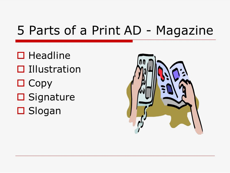 5 Parts of a Print AD - Magazine Headline Illustration Copy Signature Slogan