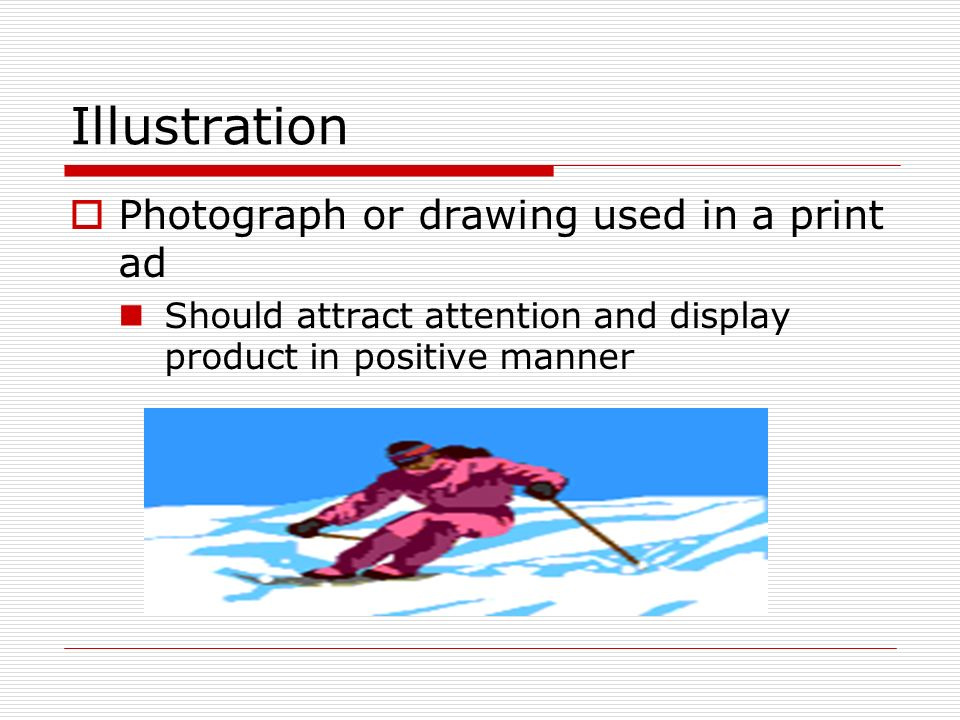 Illustration Photograph or drawing used in a print ad Should attract attention and display product in positive manner