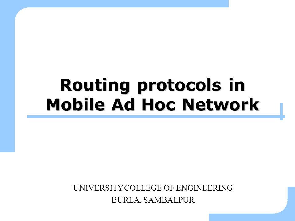 Routing protocols in Mobile Ad Hoc Network UNIVERSITY COLLEGE OF ENGINEERING BURLA, SAMBALPUR