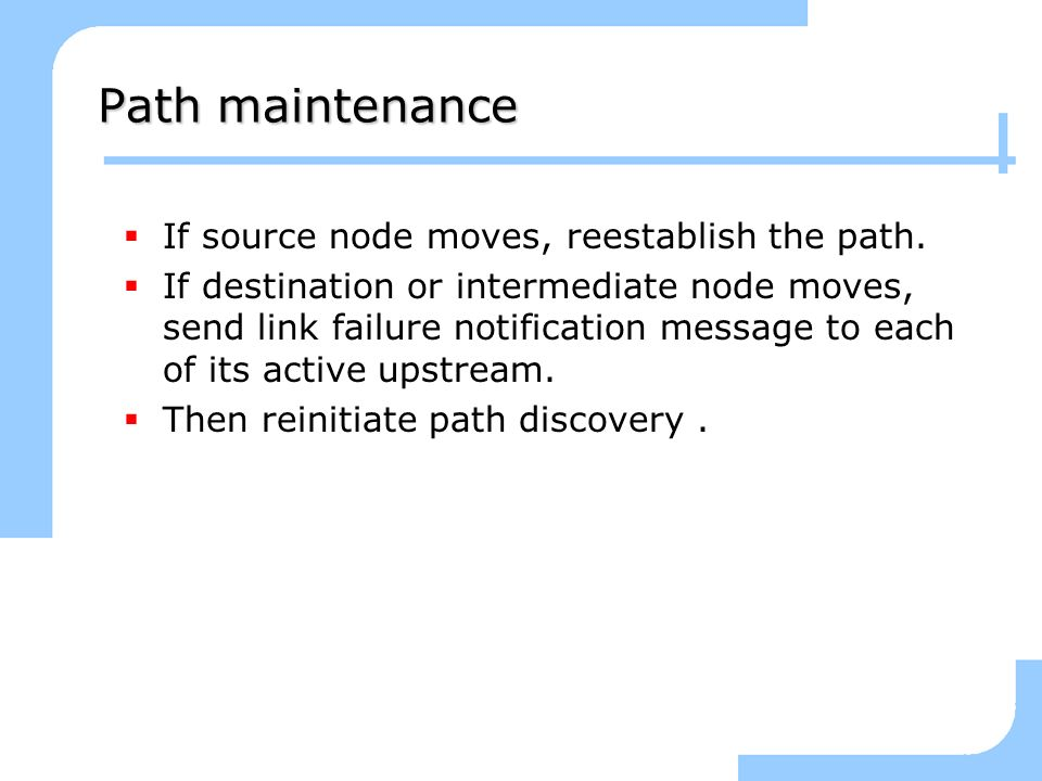 Path maintenance If source node moves, reestablish the path. If destination or intermediate node moves, send link failure notification message to each