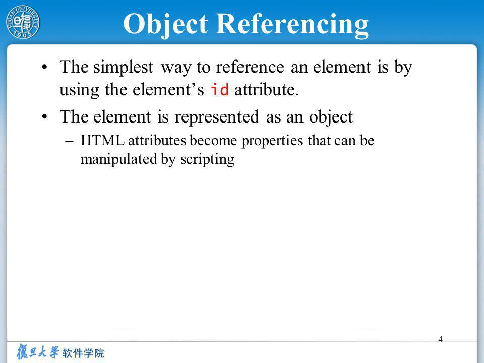 4 Object Referencing The simplest way to reference an element is by using the elements id attribute.