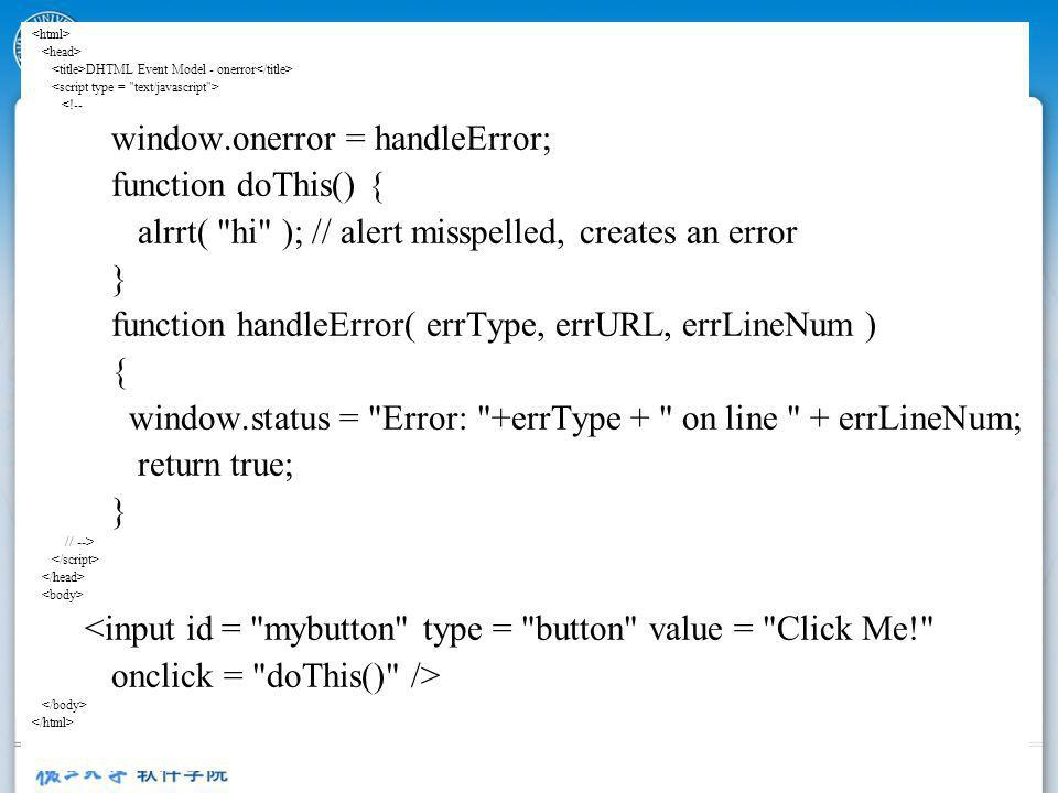 46 DHTML Event Model - onerror <!-- window.onerror = handleError; function doThis() { alrrt(