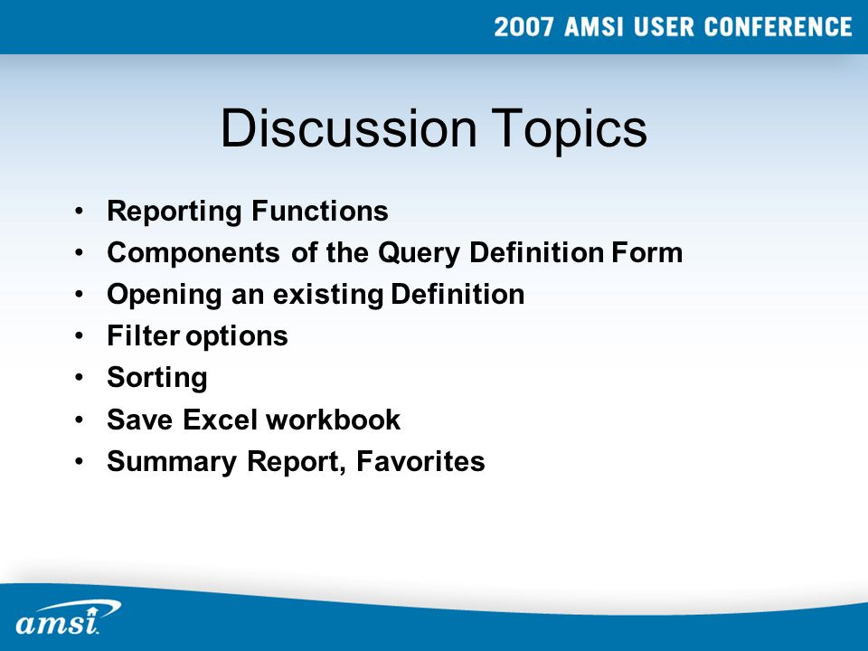 Discussion Topics Reporting Functions Components of the Query Definition Form Opening an existing Definition Filter options Sorting Save Excel workbook Summary Report, Favorites