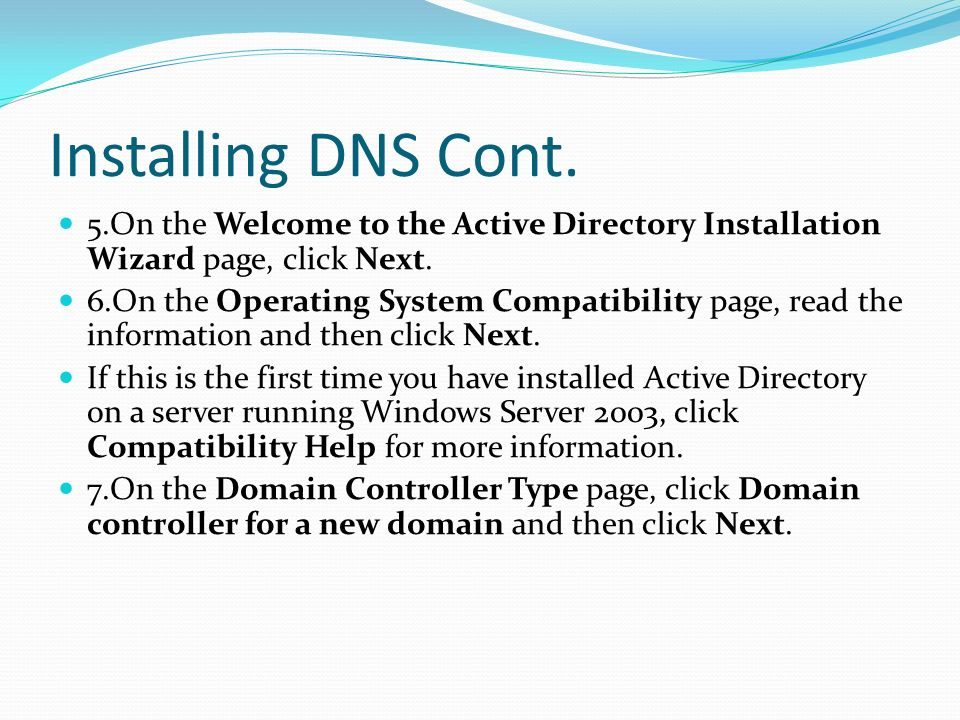 Installing DNS Cont. 5.On the Welcome to the Active Directory Installation Wizard page, click Next.