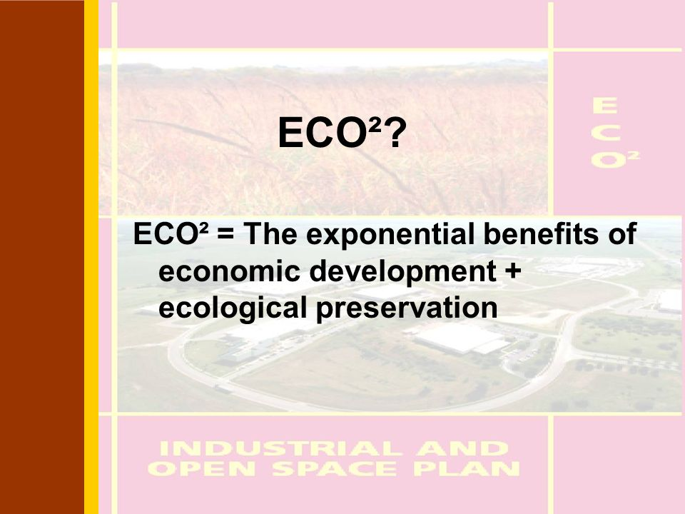 ECO² ECO² = The exponential benefits of economic development + ecological preservation