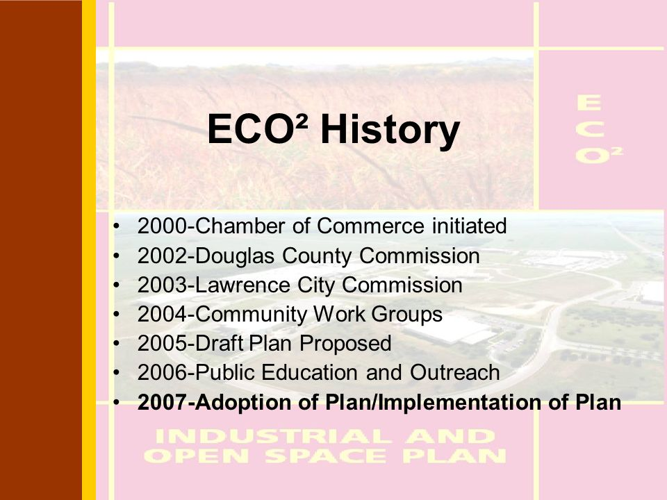 ECO² History 2000-Chamber of Commerce initiated 2002-Douglas County Commission 2003-Lawrence City Commission 2004-Community Work Groups 2005-Draft Pla