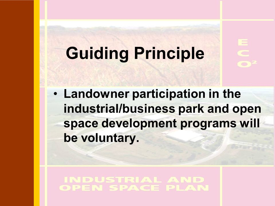 Guiding Principle Landowner participation in the industrial/business park and open space development programs will be voluntary.