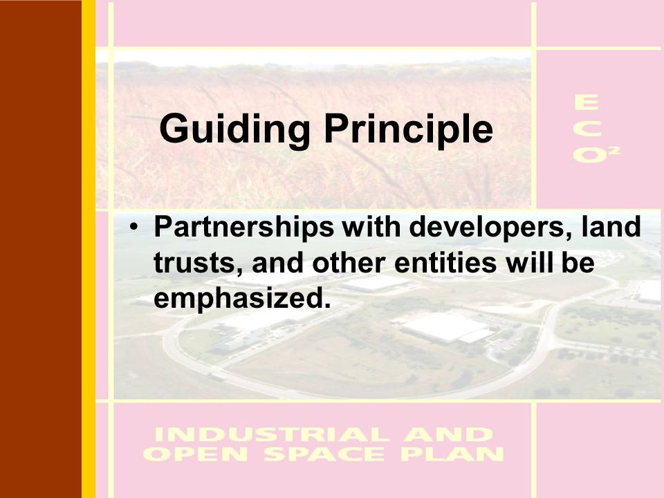 Guiding Principle Partnerships with developers, land trusts, and other entities will be emphasized.