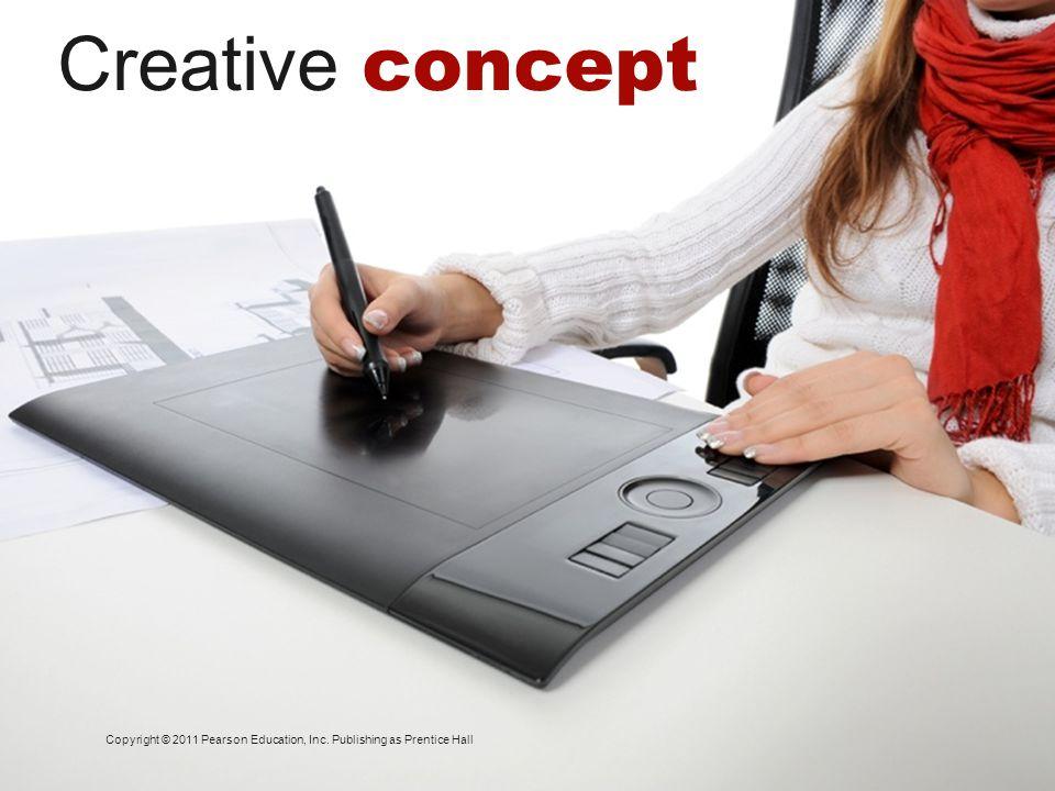Creative concept Copyright © 2011 Pearson Education, Inc. Publishing as Prentice Hall