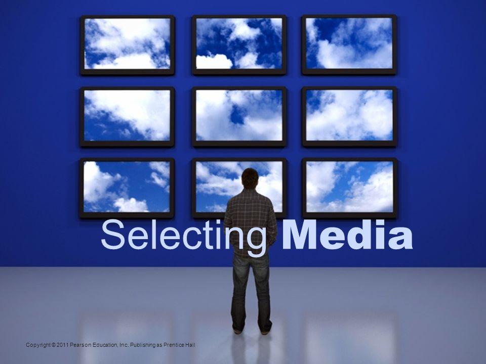 Selecting Media Copyright © 2011 Pearson Education, Inc. Publishing as Prentice Hall