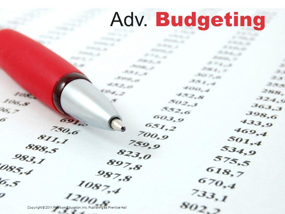 Copyright © 2011 Pearson Education, Inc. Publishing as Prentice Hall Adv. Budgeting