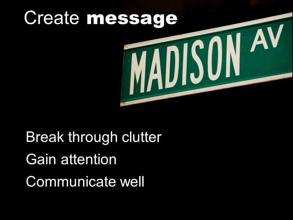 Copyright © 2011 Pearson Education, Inc. Publishing as Prentice Hall Create message Break through clutter Gain attention Communicate well