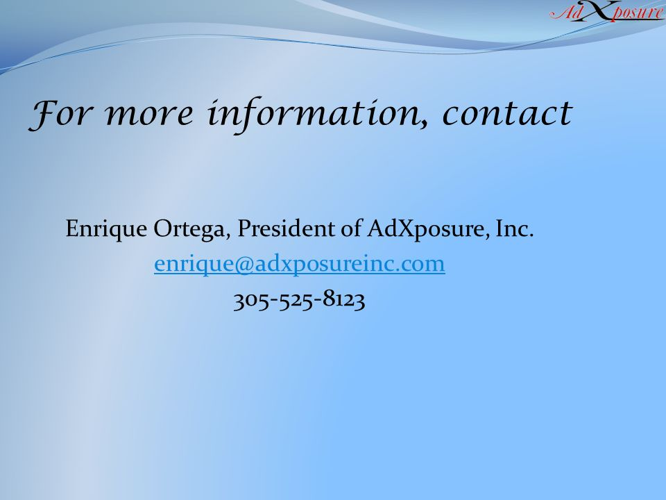 For more information, contact Enrique Ortega, President of AdXposure, Inc. enrique@adxposureinc.com 305-525-8123