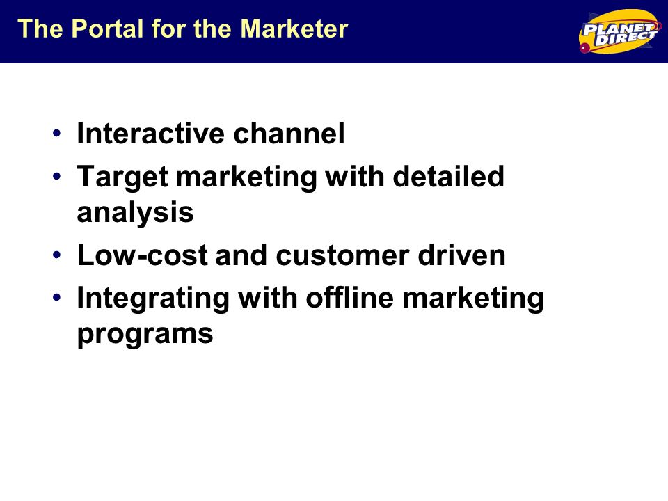 The Portal for the Marketer Interactive channel Target marketing with detailed analysis Low-cost and customer driven Integrating with offline marketing programs
