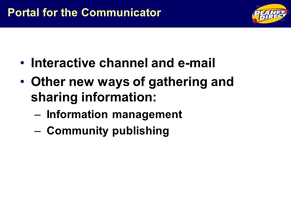 Portal for the Communicator Interactive channel and  Other new ways of gathering and sharing information: – Information management – Community publishing