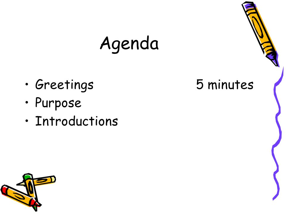 Agenda Greetings5 minutes Purpose Introductions