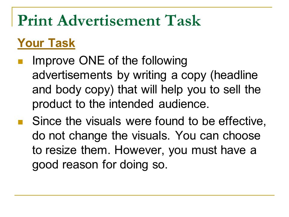 Print Advertisement Task Your Task Improve ONE of the following advertisements by writing a copy (headline and body copy) that will help you to sell t