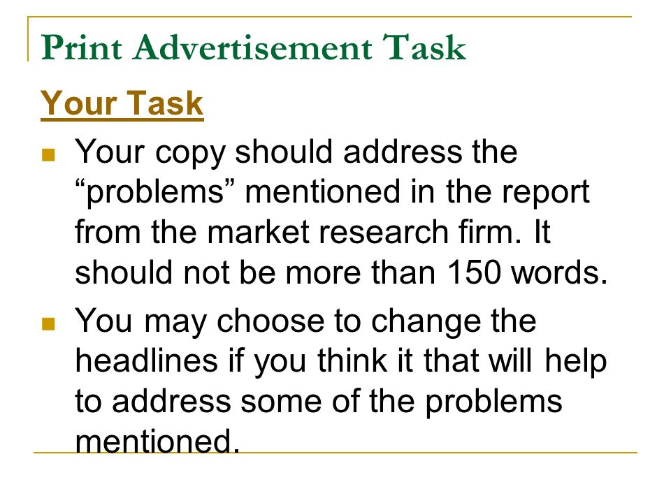 Print Advertisement Task Your Task Your copy should address the problems mentioned in the report from the market research firm. It should not be more