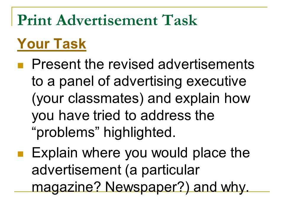 Print Advertisement Task Your Task Present the revised advertisements to a panel of advertising executive (your classmates) and explain how you have t