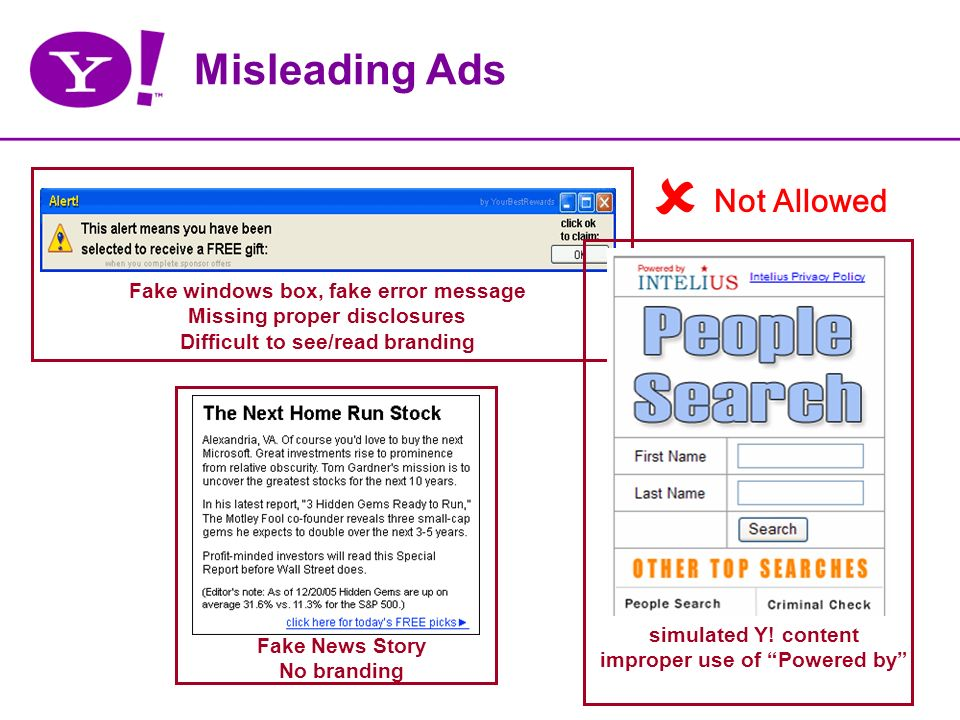 Misleading Ads Fake windows box, fake error message Missing proper disclosures Difficult to see/read branding simulated Y.
