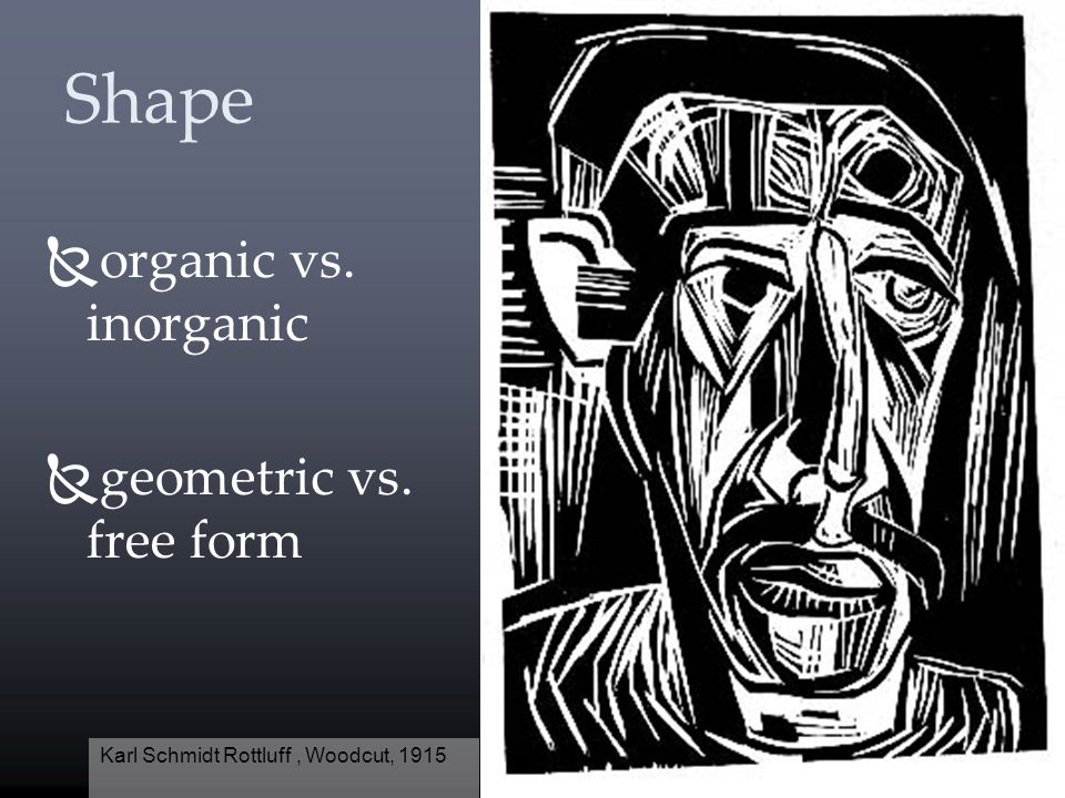 Shape organic vs. inorganic geometric vs. free form Karl Schmidt Rottluff, Woodcut, 1915