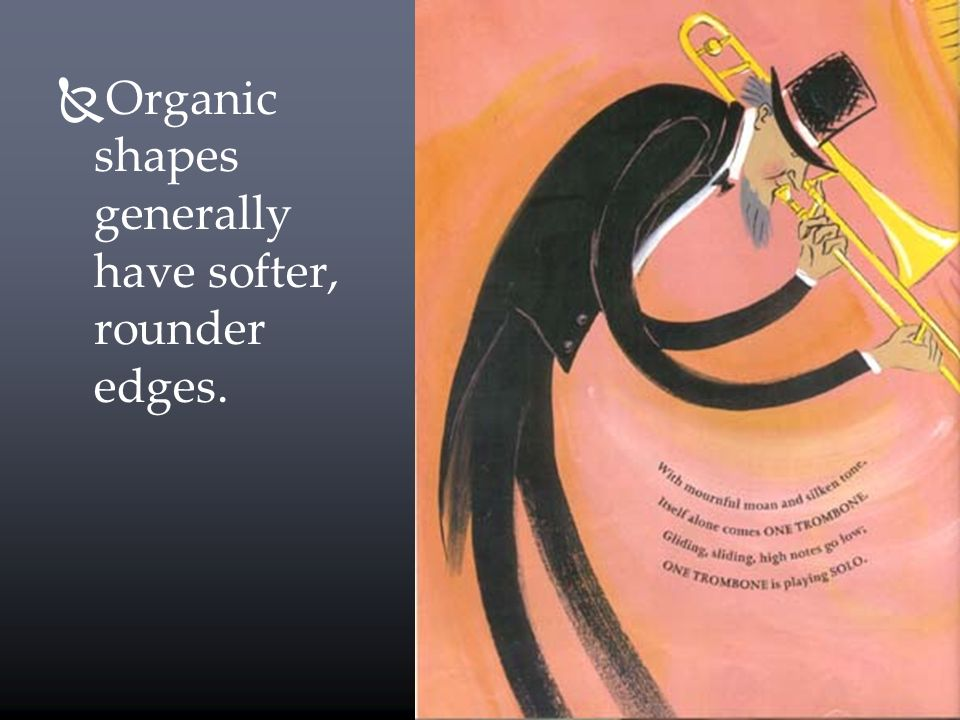 Organic shapes generally have softer, rounder edges.