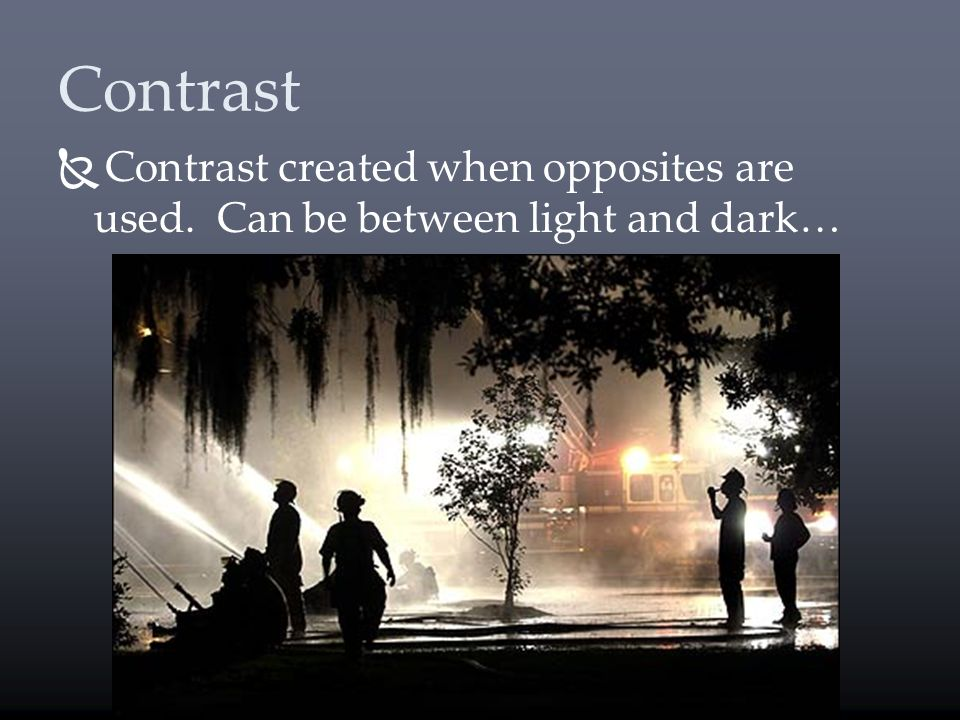 Contrast Contrast created when opposites are used. Can be between light and dark…