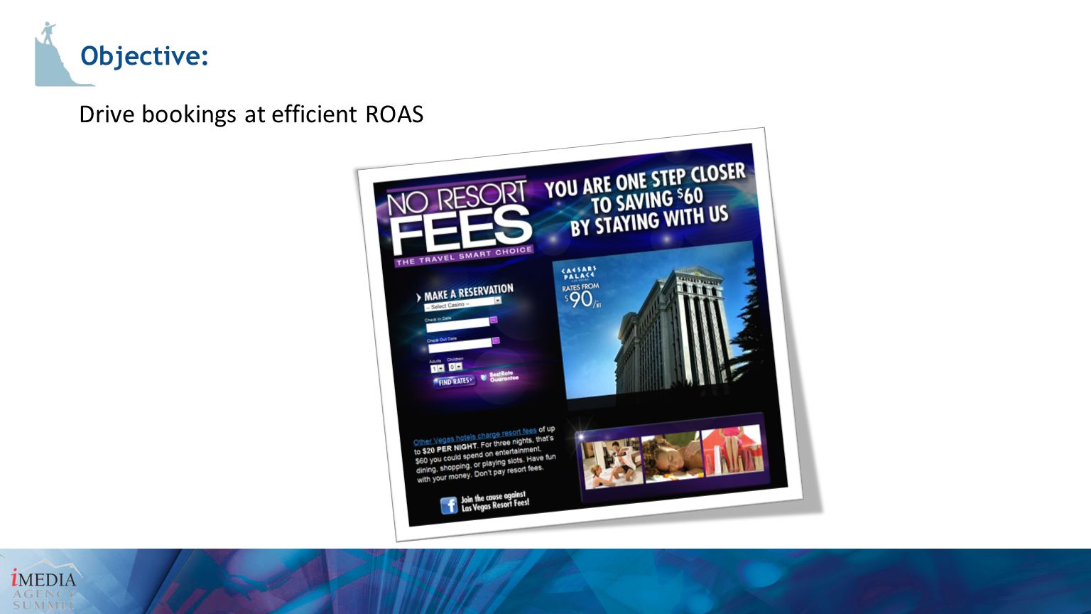 Drive bookings at efficient ROAS Objective: